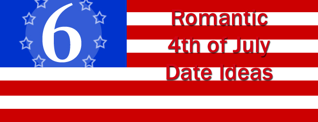 6 Romantic 4th of July Date Ideas